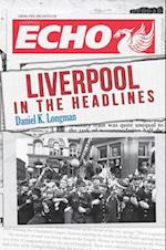 Liverpool in the Headlines af Daniel K. Longman