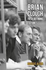 Brian Clough Fifty Defining Fixtures (Fifty Defining Fixtures)