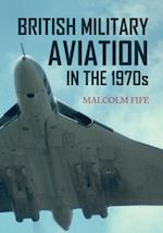 British Military Aviation in the 1970s af Malcolm Fife