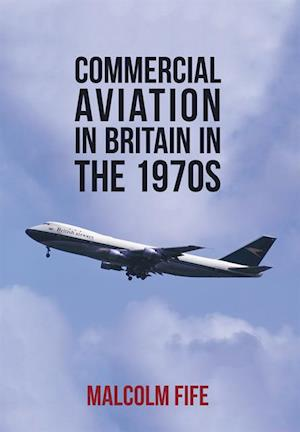 Commercial Aviation in Britain in the 1970s af Malcolm Fife