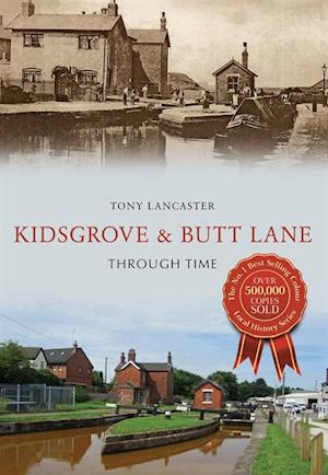 Kidsgrove & Butt Lane Through Time af Tony Lancaster