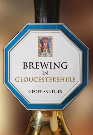 Brewing in Gloucestershire af Geoff Sandles