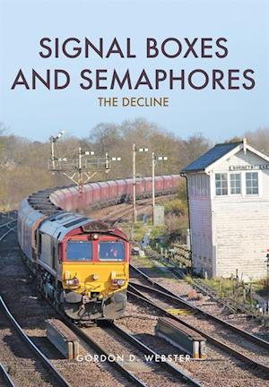 Signal Boxes and Semaphores af Gordon D. Webster