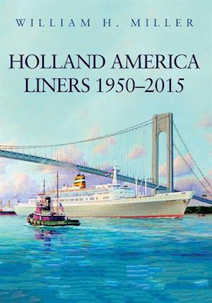 Holland America Liners 1950-2015 af William H. Miller