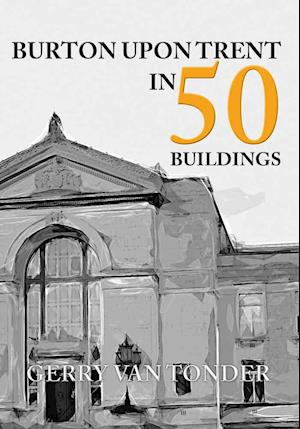 Bog, paperback Burton Upon Trent in 50 Buildings af Gerry Tonder