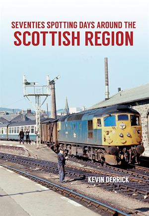 Seventies Spotting Days Around the Scottish Region af Kevin Derrick