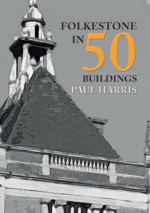 Folkestone in 50 Buildings af Paul Harris