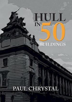 Bog, paperback Hull in 50 Buildings af Paul Chrystal