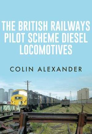 Bog, paperback The British Railways Pilot Scheme Diesel Locomotives af Colin Alexander