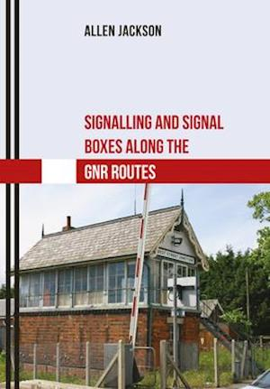 Signalling and Signal Boxes along the GNR Routes
