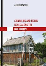 Signalling and Signal Boxes along the GNR Routes (Signalling and Signal Boxes)