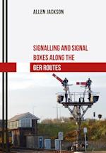 Signalling and Signal Boxes Along the GER Routes (Signalling and Signal Boxes)
