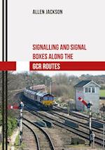 Signalling and Signal Boxes along the GCR Routes (Signalling and Signal Boxes)