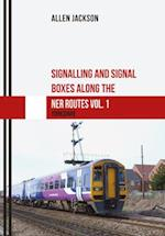 Signalling and Signal Boxes along the NER Routes Vol. 1 (Signalling and Signal Boxes)