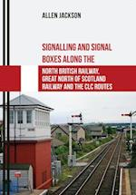 Signalling and Signal Boxes along the North British Railway, Great North of Scotland Railway and the CLC Routes (Signalling and Signal Boxes)