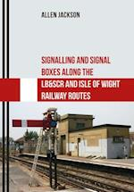 Signalling and Signal Boxes Along the LB&SCR and Isle of Wight Railway Routes (Signalling and Signal Boxes)