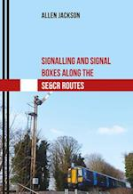 Signalling and Signal Boxes Along the SE&CR Routes (Signalling and Signal Boxes)