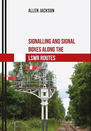 Bog, paperback Signalling and Signal Boxes Along the LSWR Routes af Allen Jackson