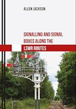 Signalling and Signal Boxes Along the LSWR Routes (Signalling and Signal Boxes)