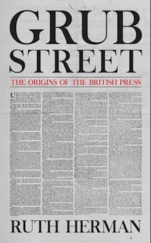 Grub Street: The Origins of the British Press