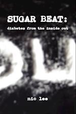 Sugar Beat: Diabetes from the Inside Out af Nic Lee