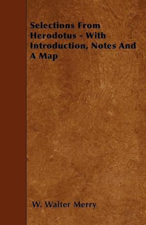 Selections From Herodotus - With Introduction, Notes And A Map