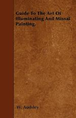 Guide to the Art of Illuminating and Missal Painting. af W. Audsley