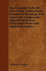 The Irregular Verbs of Attic Prose - Their Forms, Prominent Meanings, and Important Compounds; Together with Lists of Related Words and English Deriva af Addison Hogue