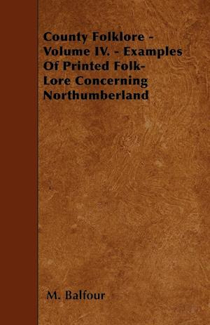 County Folklore - Volume IV. - Examples Of Printed Folk-Lore Concerning Northumberland