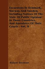 Excursions in Denmark, Norway, and Sweden, Including Notices of the State of Public Opinion in Those Countries, and Anecdotes of Their Courts - Vol. I