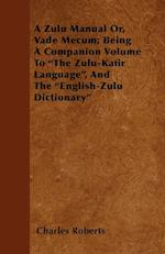 A Zulu Manual Or, Vade Mecum; Being A Companion Volume To