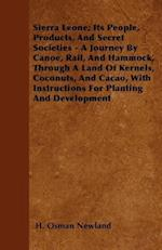 Sierra Leone; Its People, Products, And Secret Societies - A Journey By Canoe, Rail, And Hammock, Through A Land Of Kernels, Coconuts, And Cacao, With Instructions For Planting And Development