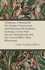 Telephony; A Manual of the Design, Construction, and Operation of Telephone Exchanges. in Six Parts - Part Six, Switchboards and the Central Office, w