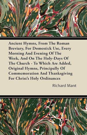 Ancient Hymns, from the Roman Breviary, for Domestick Use, Every Morning and Evening of the Week, and on the Holy-Days of the Church - To Which Are Ad