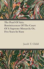 The Pearl of Asia. Reminiscences of the Court of a Supreme Monarch; Or, Five Years in Siam af Jacob T. Child
