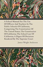 A School Manual for the Use of Officers and Teachers in the Public Schools of California, Comprising the Constitution of the United States; The Consti af James Wright Anderson