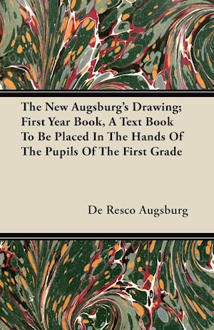 The New Augsburg's Drawing; First Year Book, A Text Book To Be Placed In The Hands Of The Pupils Of The First Grade