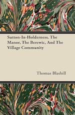 Sutton-In-Holderness. the Manor, the Berewic, and the Village Community af Thomas Blashill