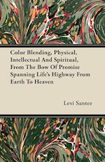 Color Blending, Physical, Intellectual and Spiritual, from the Bow of Promise Spanning Life's Highway from Earth to Heaven