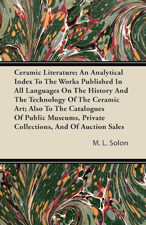 Bog, paperback Ceramic Literature; An Analytical Index to the Works Published in All Languages on the History and the Technology of the Ceramic Art; Also to the Cata af M. L. Solon