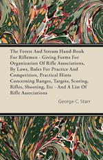 The Forest and Stream Hand-Book for Riflemen - Giving Forms for Organization of Rifle Associations, by Laws, Rules for Practice and Competition, Pract af George C. Starr