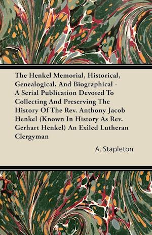 The Henkel Memorial, Historical, Genealogical, and Biographical - A Serial Publication Devoted to Collecting and Preserving the History of the REV. an
