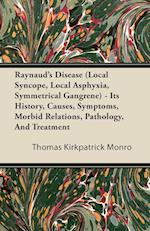 Raynaud's Disease (Local Syncope, Local Asphyxia, Symmetrical Gangrene) - Its History, Causes, Symptoms, Morbid Relations, Pathology, and Treatment af Thomas Kirkpatrick Monro