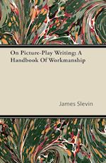 On Picture-Play Writing; A Handbook of Workmanship af James Slevin