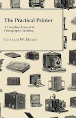 The Practical Printer; A Complete Manual of Photographic Printing af Charles W. Hearn