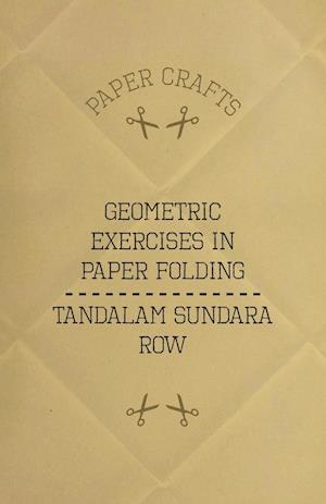 T. Sundara Row's Geometric Exercises In Paper Folding
