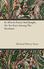 In Africa's Forest and Jungle; Or, Six Years Among the Yorubans af Richard Henry Stone