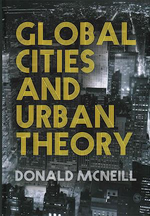 Bog, hardback Global Cities and Urban Theory af Donald Mcneill