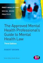 Approved Mental Health Professional's Guide to Mental Health Law (Post-qualifying Social Work Practice Series)