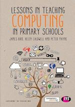 Lessons in Teaching Computing in Primary Schools af James Bird